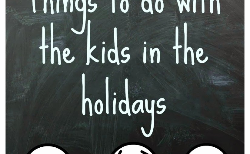 Fun things to do with the kids in the holidays